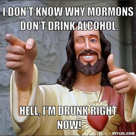 jesus-says-meme-generator-i-don-t-know-why-mormons-don-t-drink-alcohol-hell-i-m-drunk-right-now-247f82